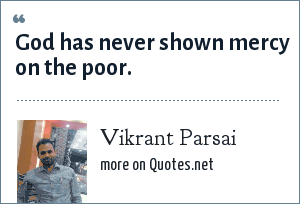 Vikrant Parsai: God has never shown mercy on the poor.