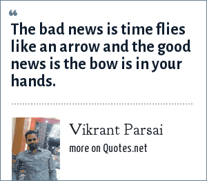 Vikrant Parsai: The bad news is time flies like an arrow and the good news is the bow is in your hands.