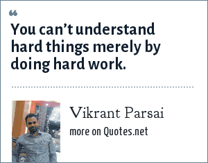 Vikrant Parsai: You can't understand hard things merely by doing hard work.
