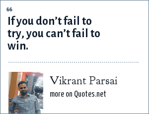 Vikrant Parsai: If you don't fail to try, you can't fail to win.