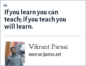 Vikrant Parsai: If you learn you can teach; if you teach you will learn.