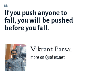 Vikrant Parsai: If you push anyone to fall, you will be pushed before you fall.