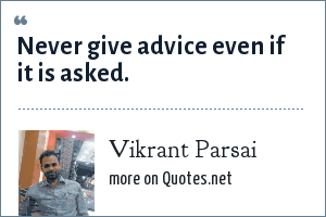 Vikrant Parsai: Never give advice even if it is asked.