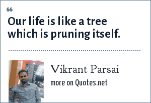 Vikrant Parsai: Our life is like a tree which is pruning itself.