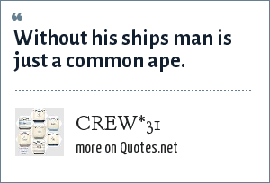 CREW*31: Without his ships man is just a common ape.