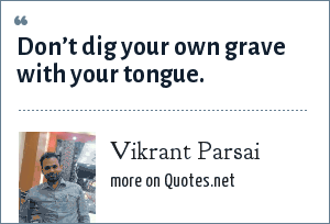 Vikrant Parsai: Don't dig your own grave with your tongue.