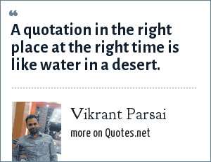 Vikrant Parsai: A quotation in the right place at the right time is like water in a desert.