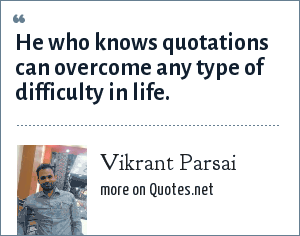 Vikrant Parsai: He who knows quotations can overcome any type of difficulty in life.