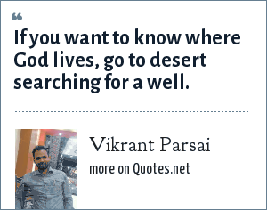 Vikrant Parsai: If you want to know where God lives, go to desert searching for a well.