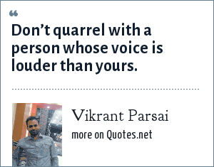 Vikrant Parsai: Don't quarrel with a person whose voice is louder than yours.