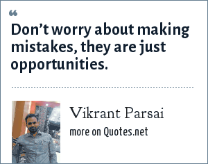 Vikrant Parsai: Don't worry about making mistakes, they are just opportunities.