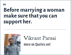Vikrant Parsai: Before marrying a woman make sure that you can support her.