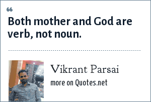 Vikrant Parsai: Both mother and God are verb, not noun.