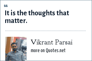 Vikrant Parsai: It is the thoughts that matter.