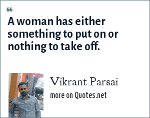 Vikrant Parsai: A woman has either something to put on or nothing to take off.