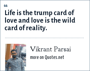 Vikrant Parsai: Life is the trump card of love and love is the wild card of reality.