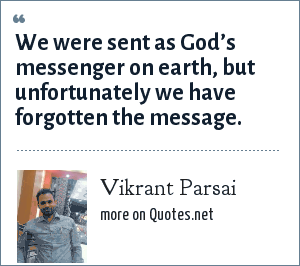 Vikrant Parsai: We were sent as God's messenger on earth, but unfortunately we have forgotten the message.