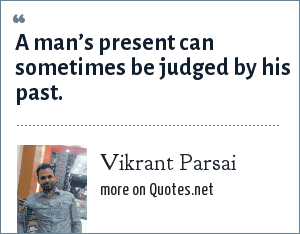 Vikrant Parsai: A man's present can sometimes be judged by his past.