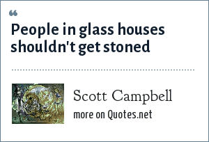 Scott Campbell: People in glass houses shouldn't get stoned