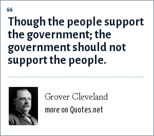 Grover Cleveland Though The People Support The Government