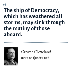 Grover Cleveland The Ship Of Democracy Which Has Weathered
