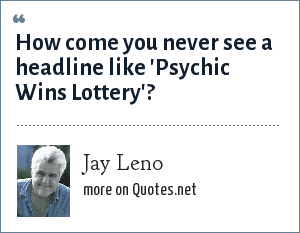 Jay Leno: How come you never see a headline like 'Psychic Wins Lottery'?