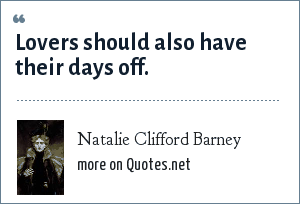 Natalie Clifford Barney: Lovers should also have their days off.