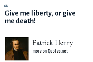 Patrick Henry: Give me liberty, or give me death!