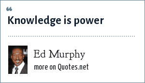 Ed Murphy: Knowledge is power
