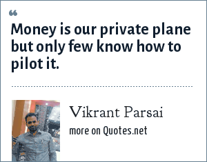 Vikrant Parsai: Money is our private plane but only few know how to pilot it.