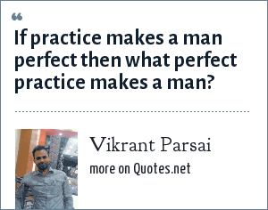 Vikrant Parsai: If practice makes a man perfect then what perfect practice makes a man?