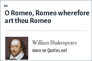 William Shakespeare: O Romeo, Romeo wherefore art thou Romeo