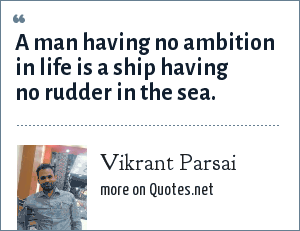 Vikrant Parsai: A man having no ambition in life is a ship having no rudder in the sea.