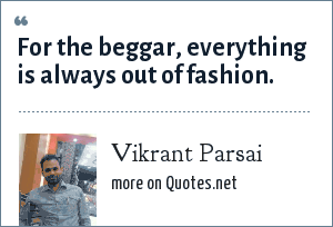 Vikrant Parsai: For the beggar, everything is always out of fashion.