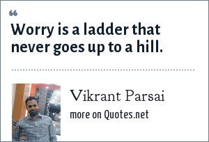 Vikrant Parsai: Worry is a ladder that never goes up to a hill.