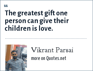 Vikrant Parsai: The greatest gift one person can give their children is love.