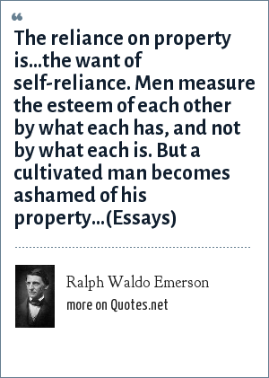 Ralph Waldo Emerson The Reliance On Property Isthe Want Of Self