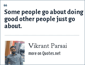 Vikrant Parsai: Some people go about doing good other people just go about.
