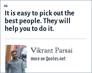 Vikrant Parsai: It is easy to pick out the best people. They will help you to do it.