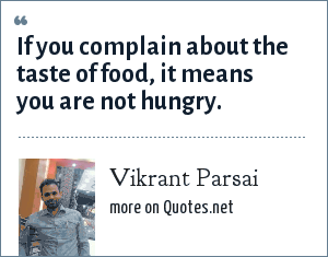 Vikrant Parsai: If you complain about the taste of food, it means you are not hungry.