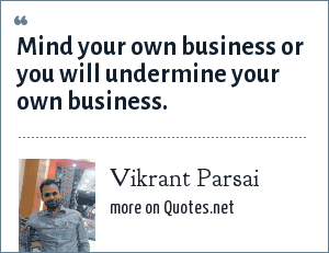 Vikrant Parsai: Mind your own business or you will undermine your own business.