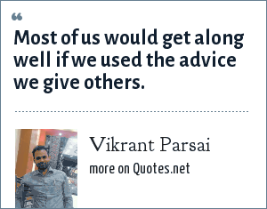 Vikrant Parsai: Most of us would get along well if we used the advice we give others.