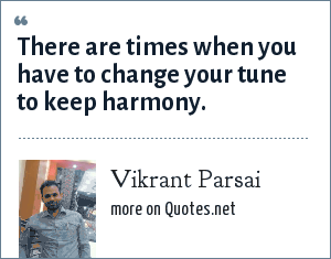 Vikrant Parsai: There are times when you have to change your tune to keep harmony.