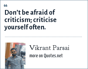 Vikrant Parsai: Don't be afraid of criticism; criticise yourself often.