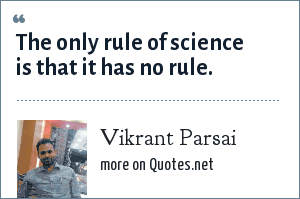Vikrant Parsai: The only rule of science is that it has no rule.