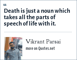 Vikrant Parsai: Death is just a noun which takes all the parts of speech of life with it.