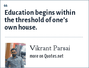 Vikrant Parsai: Education begins within the threshold of one's own house.