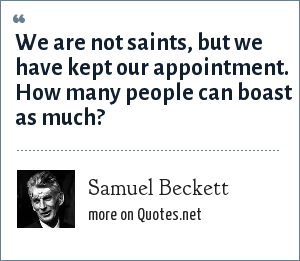 Samuel Beckett: We are not saints, but we have kept our appointment. How many people can boast as much?
