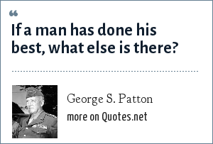 George S. Patton: If a man has done his best, what else is there?