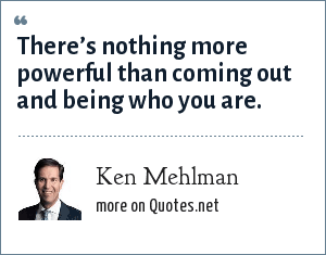 Ken Mehlman: There's nothing more powerful than coming out and being who you are.